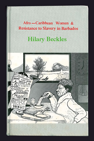 Hilary Beckles Afro Caribbean Women and Resistance to slavery in Barbados by Karnak House Publishers